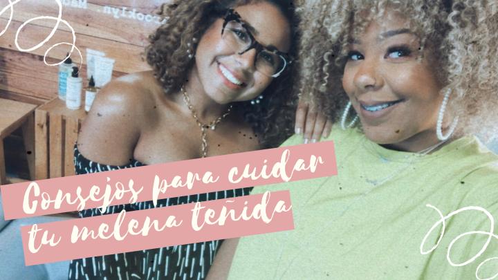 Consejos para cuidar tu cabello rizo teñido- Collab con Noeli (My CurlyRoom)
